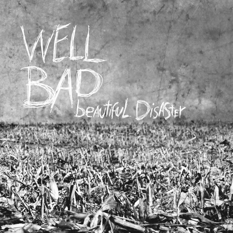 wellbad - beautiful disaster bw