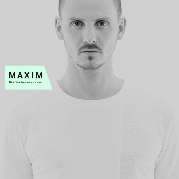Maxim_Das bisschen was wir sind
